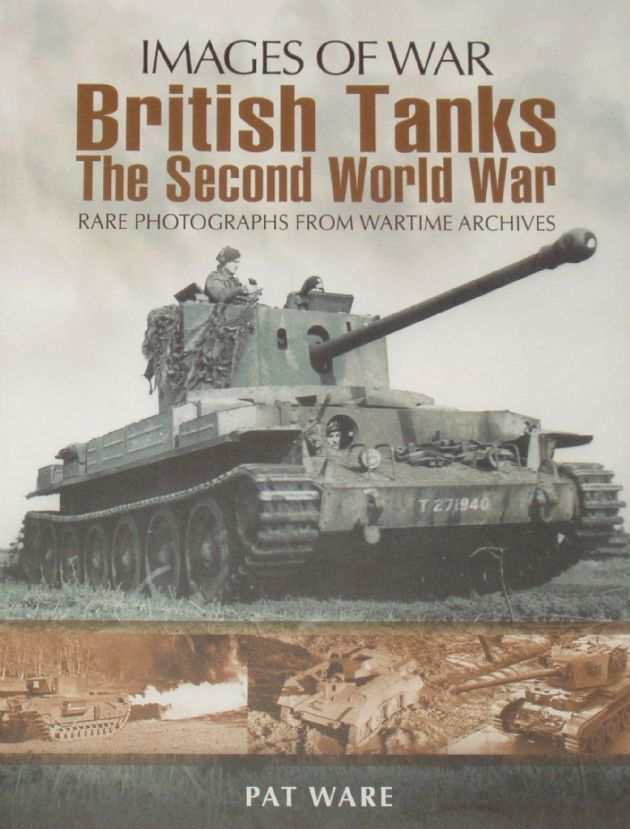 British Tanks - The Second World War, by Pat Ware, subtitled 'Images of War - Rare Photographs from Wartime Archives'